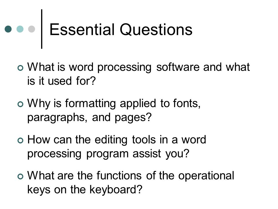Essential Questions What is word processing software and what is it used for Why is formatting applied to fonts, paragraphs, and pages