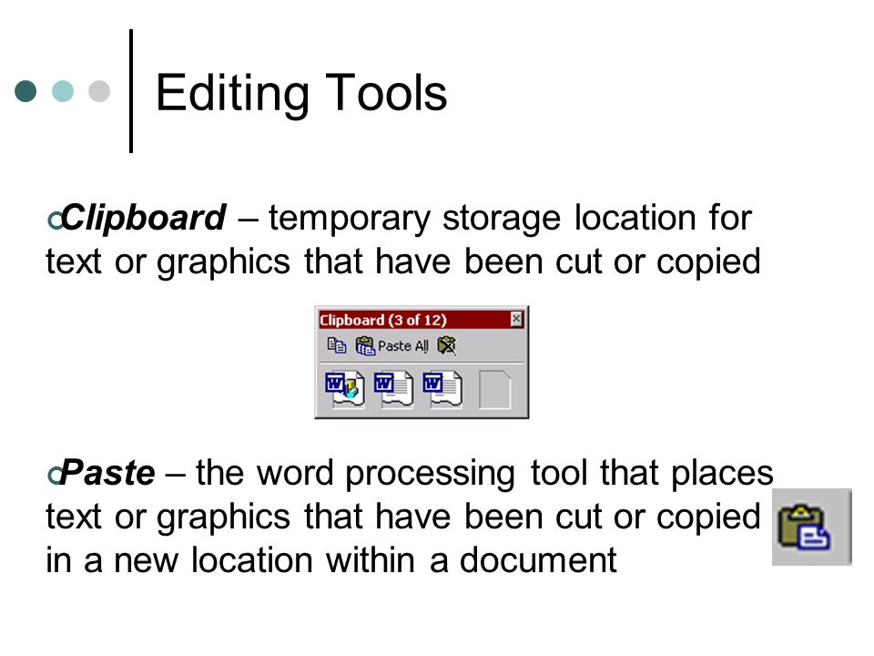 Editing Tools Clipboard – temporary storage location for text or graphics that have been cut or copied.