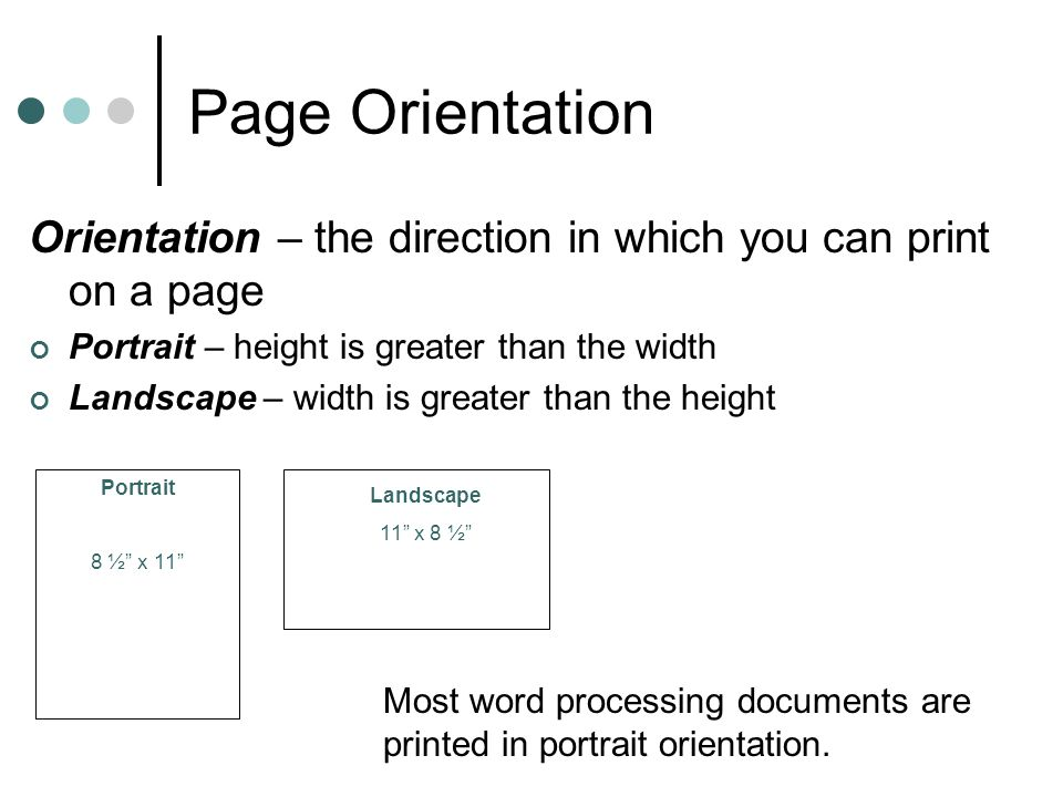 Page Orientation Orientation – the direction in which you can print on a page. Portrait – height is greater than the width.