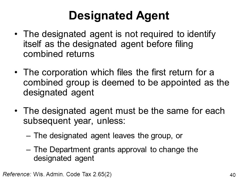 Designated Agent The designated agent is not required to identify itself as the designated agent before filing combined returns.