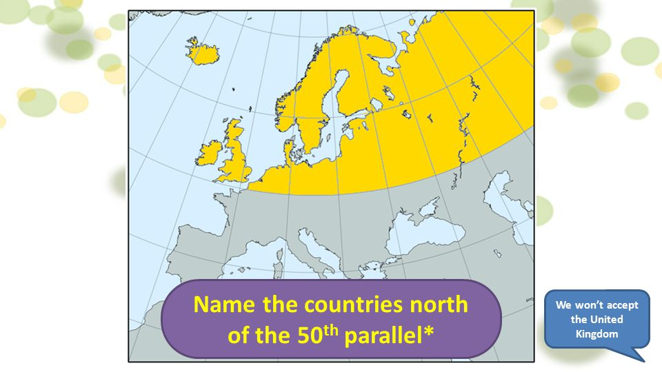 Name the countries north of the 50th parallel*