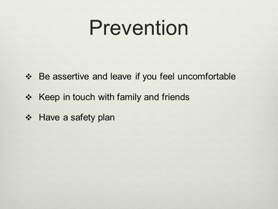 Prevention Be assertive and leave if you feel uncomfortable