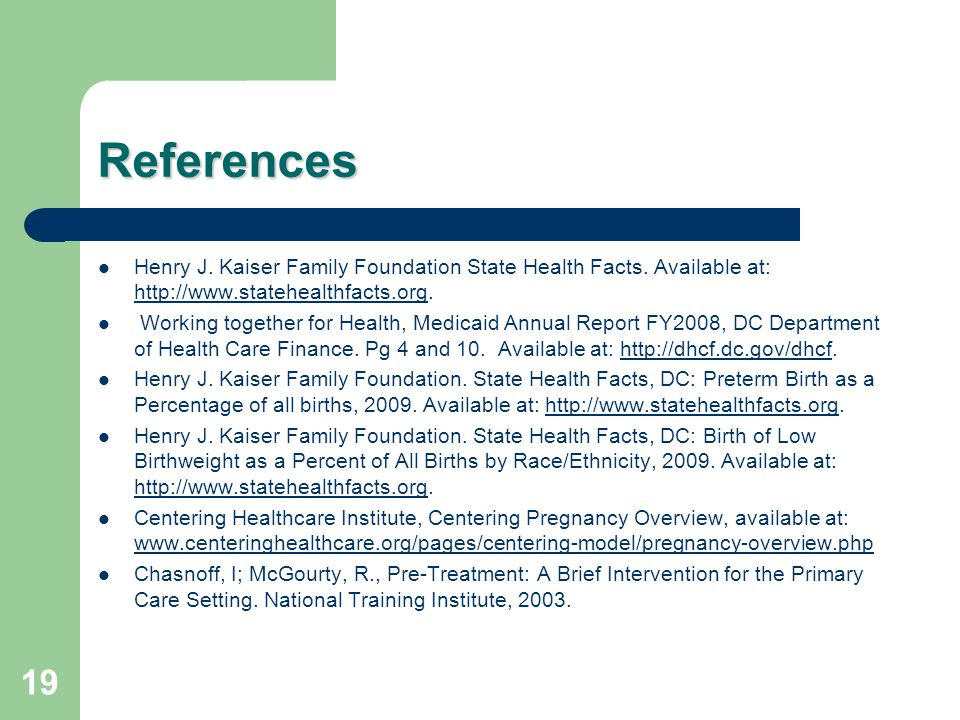 References Henry J. Kaiser Family Foundation State Health Facts. Available at: