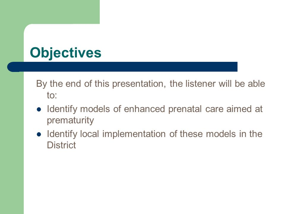 Objectives By the end of this presentation, the listener will be able to: Identify models of enhanced prenatal care aimed at prematurity.