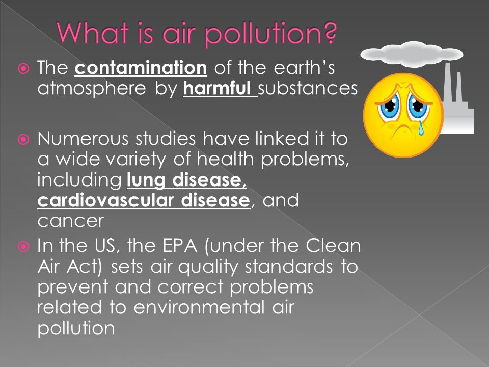 What is air pollution The contamination of the earth's atmosphere by harmful substances.