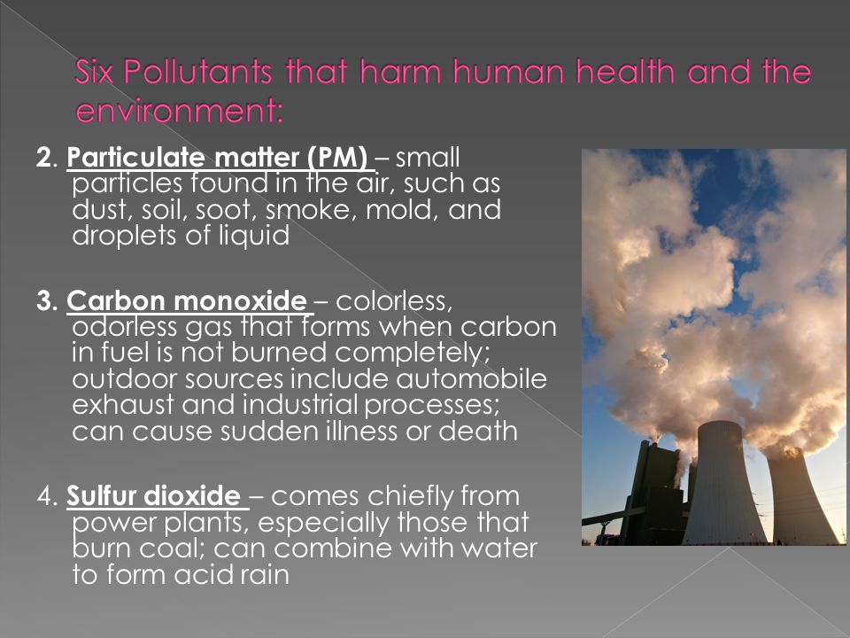 Six Pollutants that harm human health and the environment:
