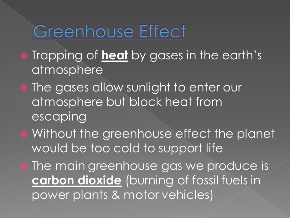 Greenhouse Effect Trapping of heat by gases in the earth's atmosphere