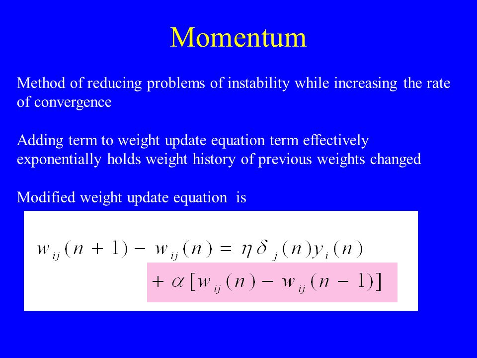 Momentum Method of reducing problems of instability while increasing the rate. of convergence.