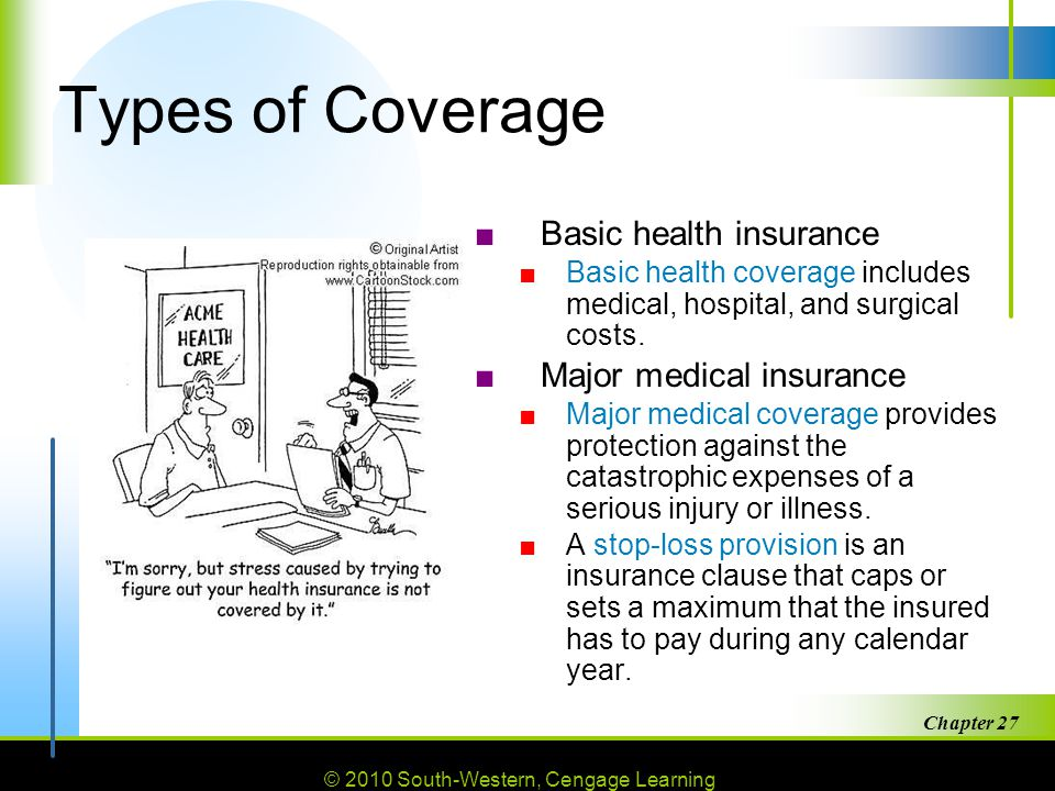 Types of Coverage Basic health insurance Major medical insurance