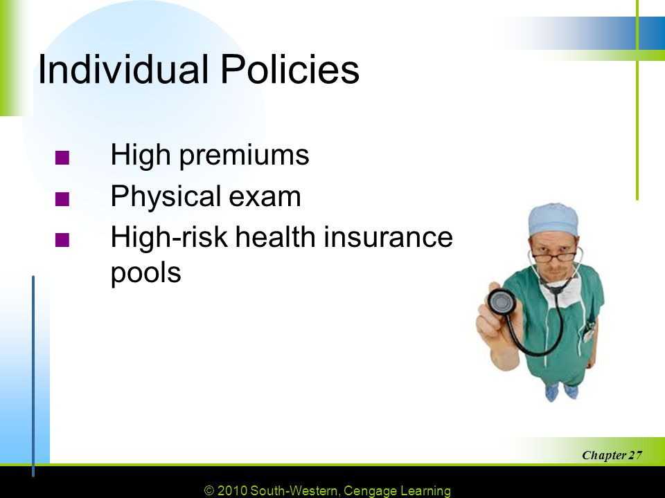 Individual Policies High premiums Physical exam
