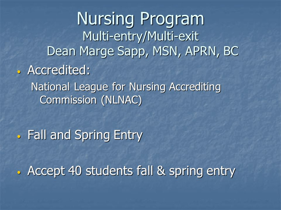 Nursing Program Multi-entry/Multi-exit Dean Marge Sapp, MSN, APRN, BC
