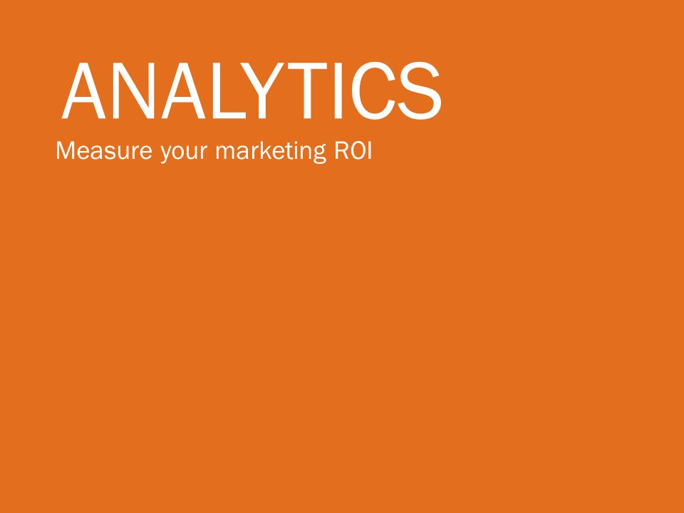 Analytics Measure your marketing ROI