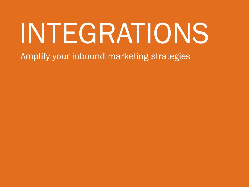 Integrations Amplify your inbound marketing strategies