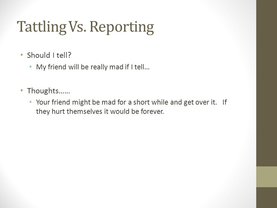Tattling Vs. Reporting Should I tell Thoughts……