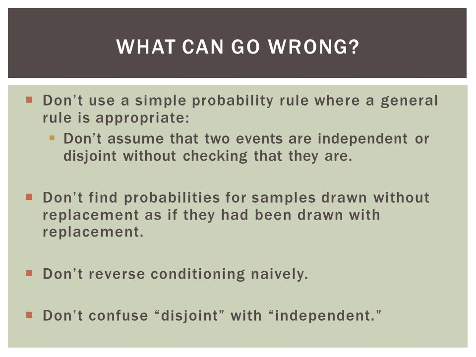 What Can Go Wrong Don't use a simple probability rule where a general rule is appropriate: