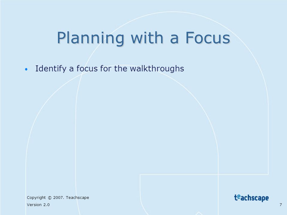 Planning with a Focus Identify a focus for the walkthroughs
