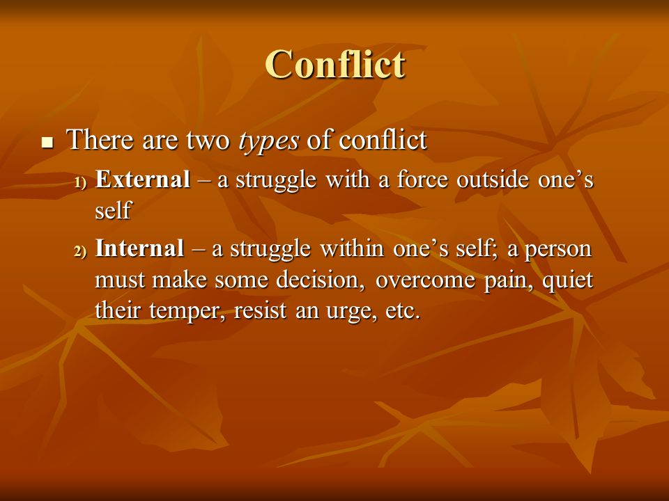 Conflict There are two types of conflict