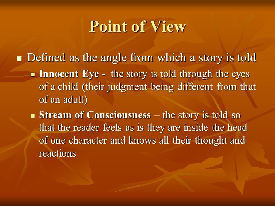 Point of View Defined as the angle from which a story is told