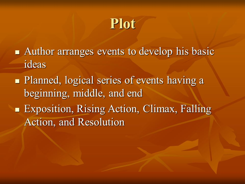 Plot Author arranges events to develop his basic ideas