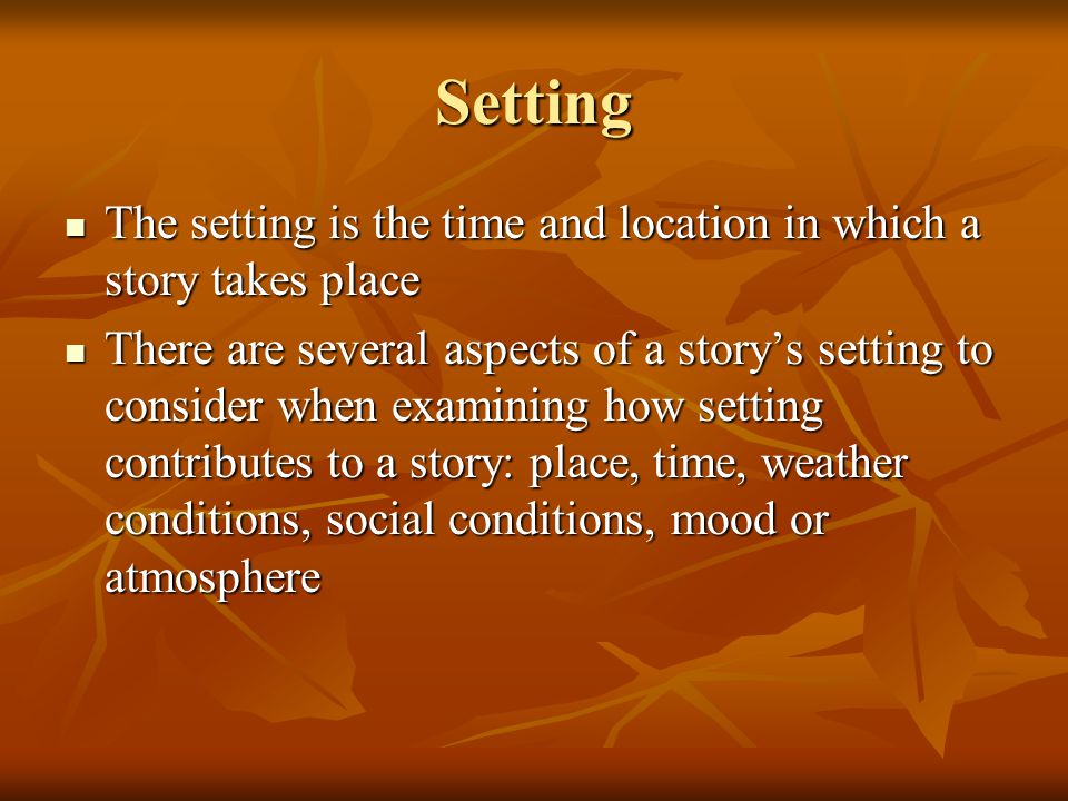 Setting The setting is the time and location in which a story takes place.