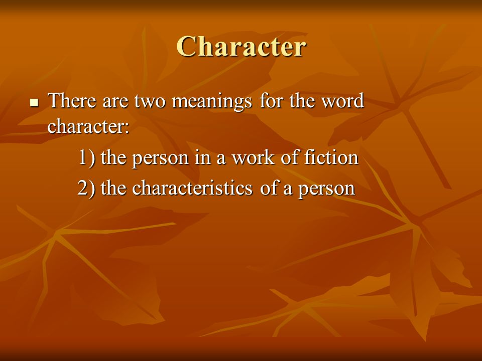 Character There are two meanings for the word character: