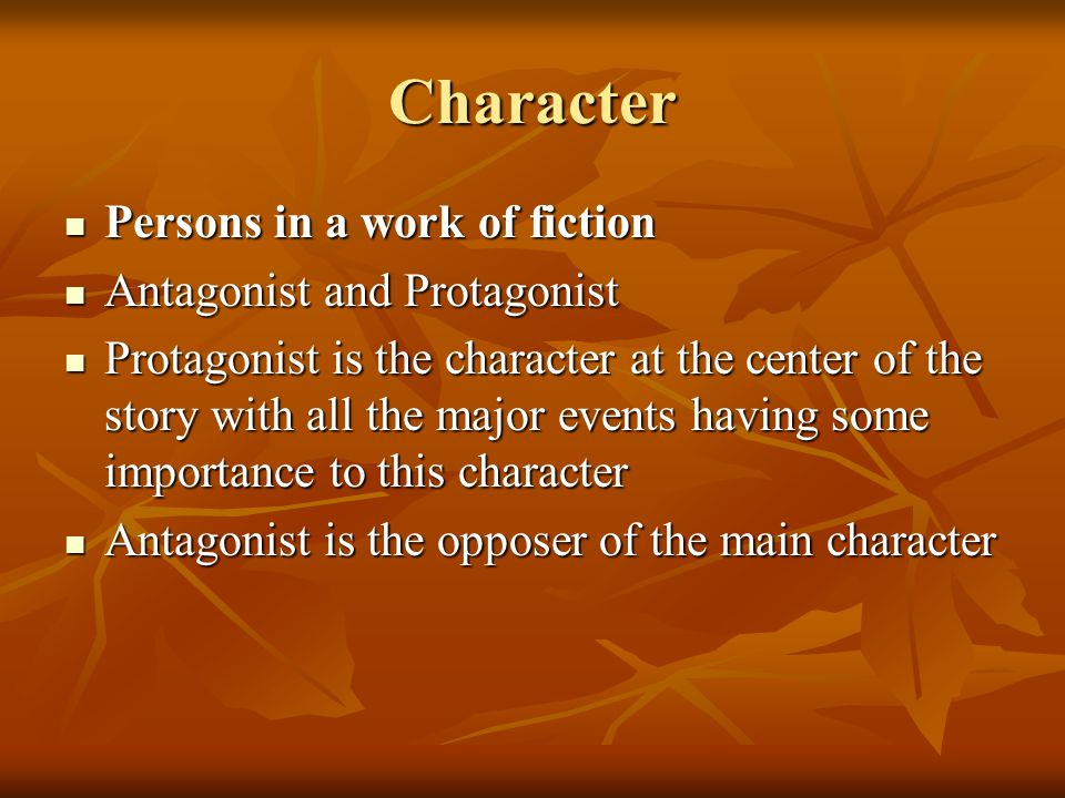 Character Persons in a work of fiction Antagonist and Protagonist