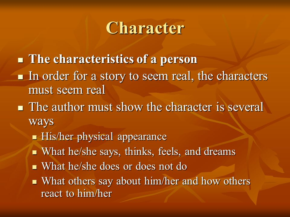 Character The characteristics of a person