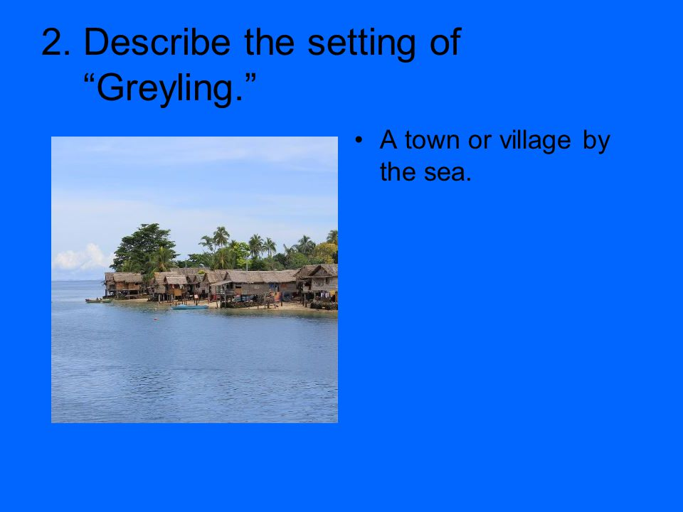2. Describe the setting of Greyling.