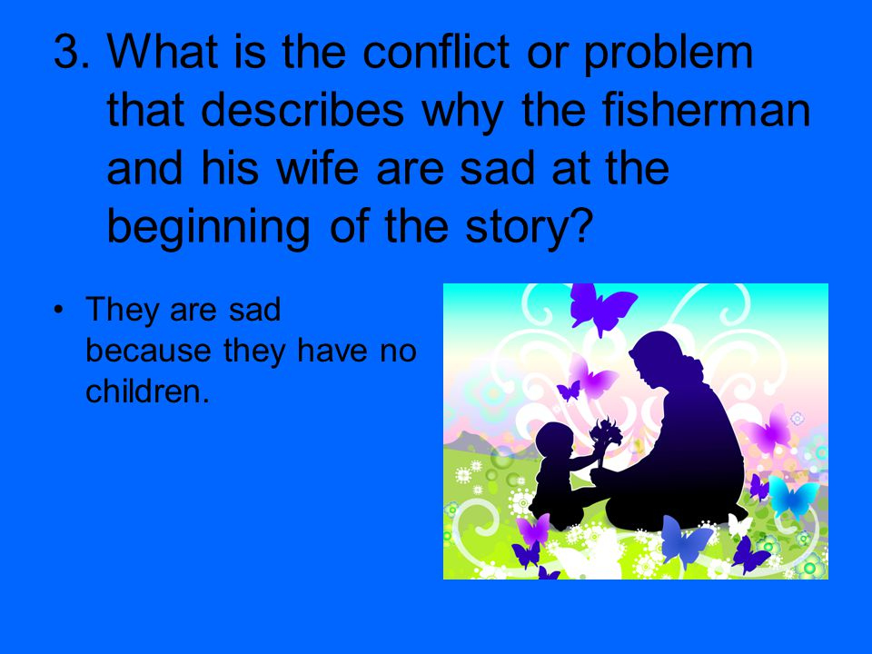3. What is the conflict or problem that describes why the fisherman and his wife are sad at the beginning of the story