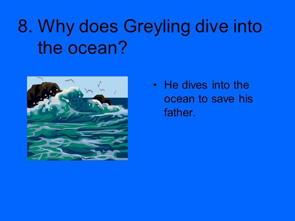 8. Why does Greyling dive into the ocean
