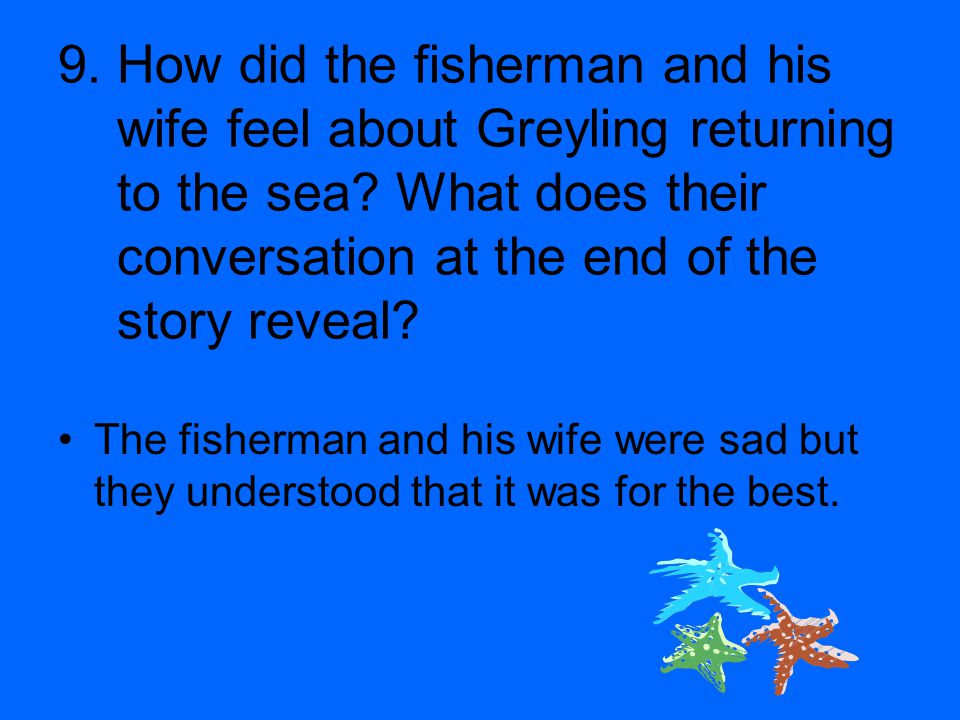 9. How did the fisherman and his wife feel about Greyling returning to the sea What does their conversation at the end of the story reveal