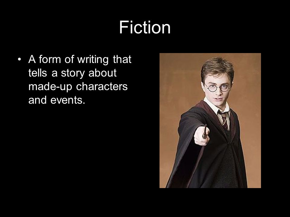 Fiction A form of writing that tells a story about made-up characters and events.