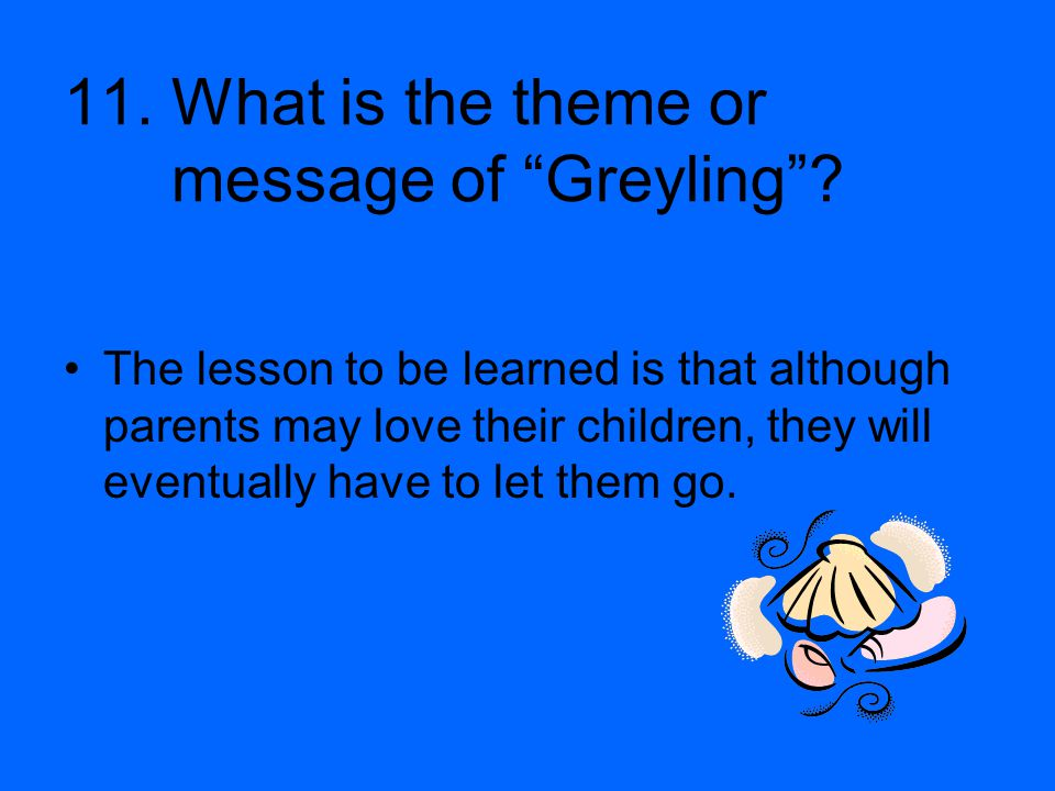 11. What is the theme or message of Greyling