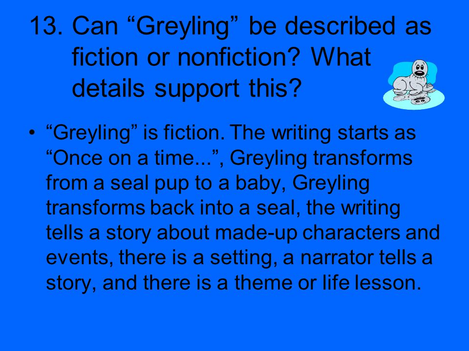 13. Can Greyling be described as fiction or nonfiction