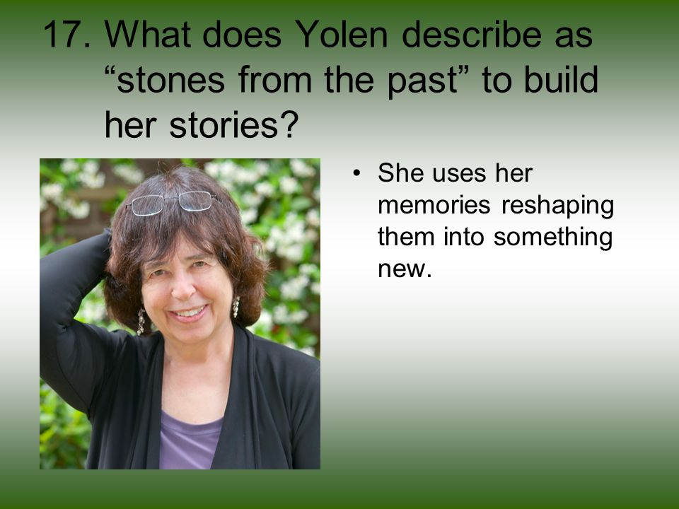 17. What does Yolen describe as stones from the past to build her stories