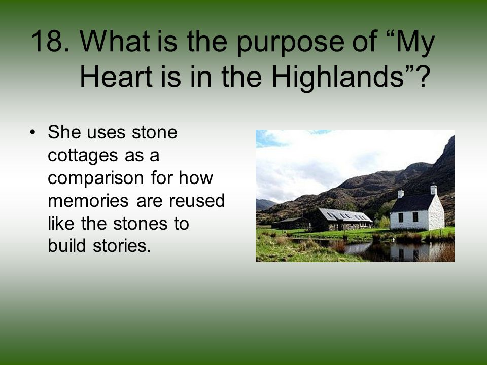 18. What is the purpose of My Heart is in the Highlands