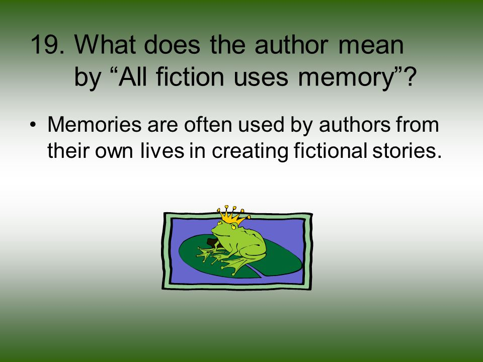 19. What does the author mean by All fiction uses memory