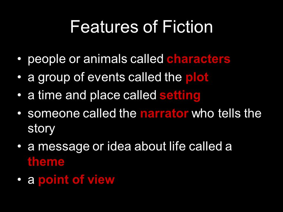 Features of Fiction people or animals called characters