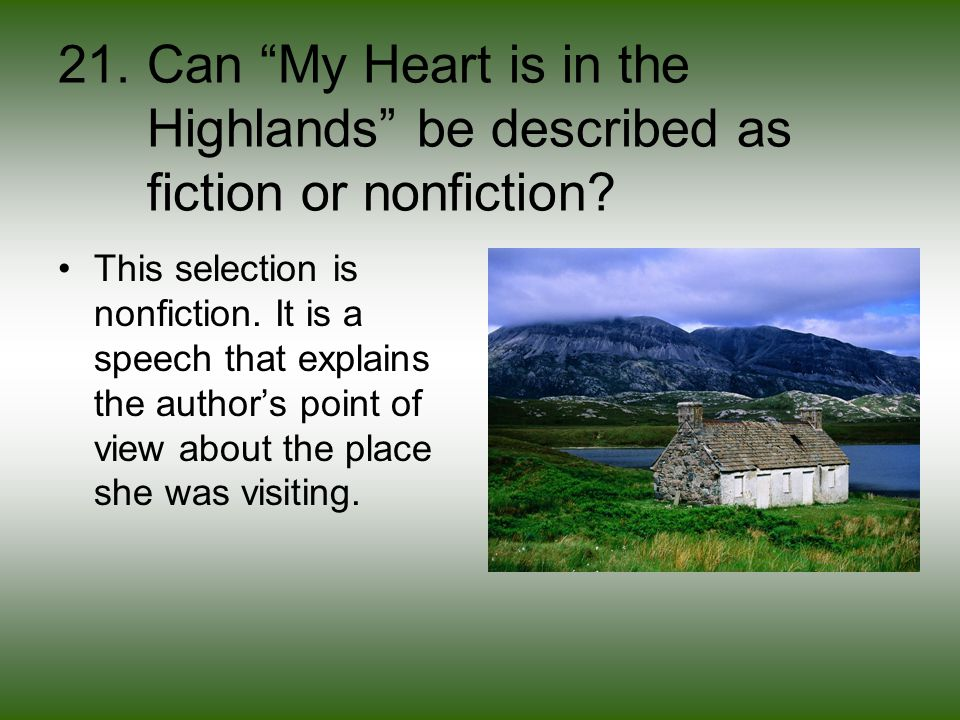 21. Can My Heart is in the Highlands be described as fiction or nonfiction