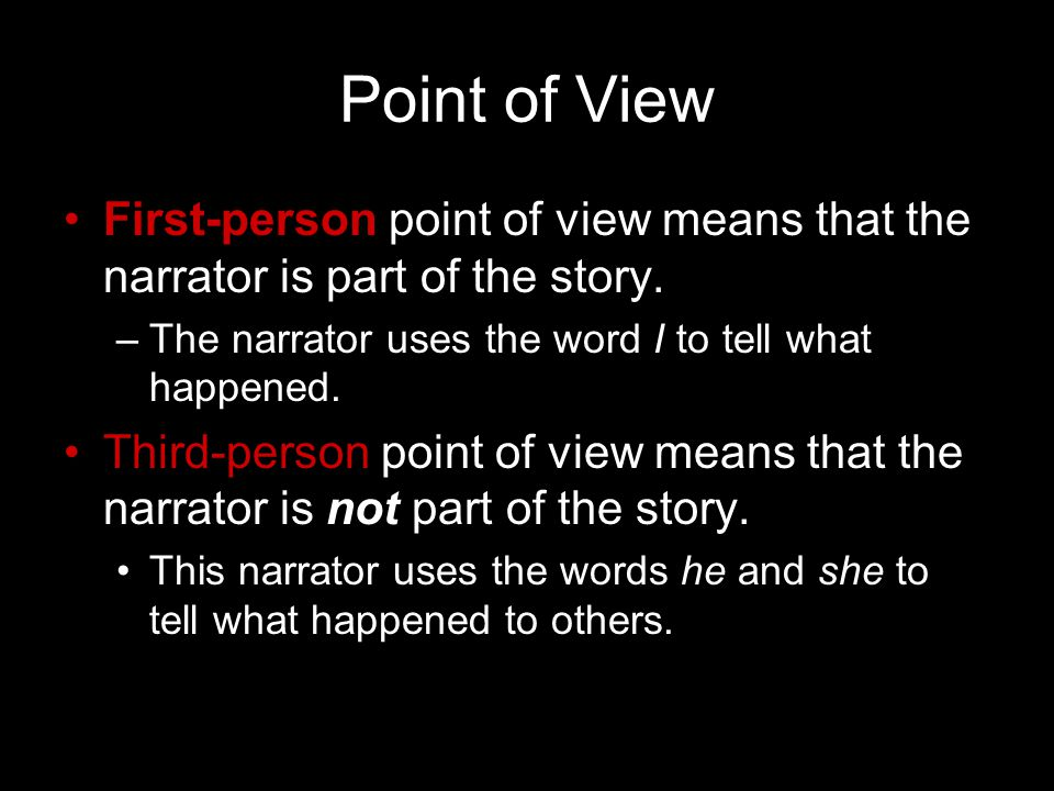 Point of View First-person point of view means that the narrator is part of the story. The narrator uses the word I to tell what happened.