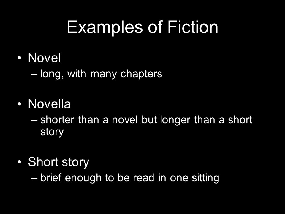 Examples of Fiction Novel Novella Short story long, with many chapters