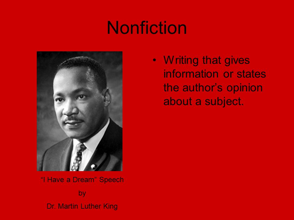 Nonfiction Writing that gives information or states the author's opinion about a subject. I Have a Dream Speech.