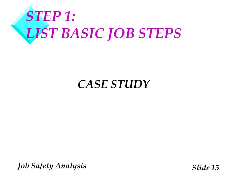 STEP 1: LIST BASIC JOB STEPS