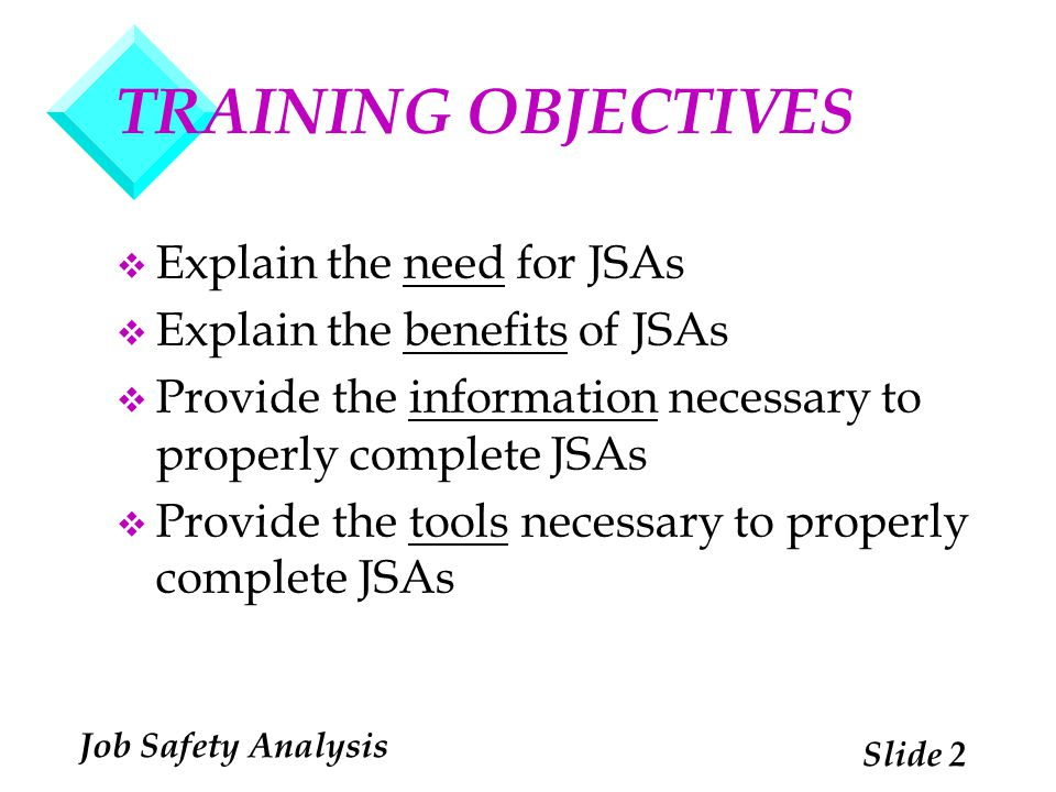 TRAINING OBJECTIVES Explain the need for JSAs