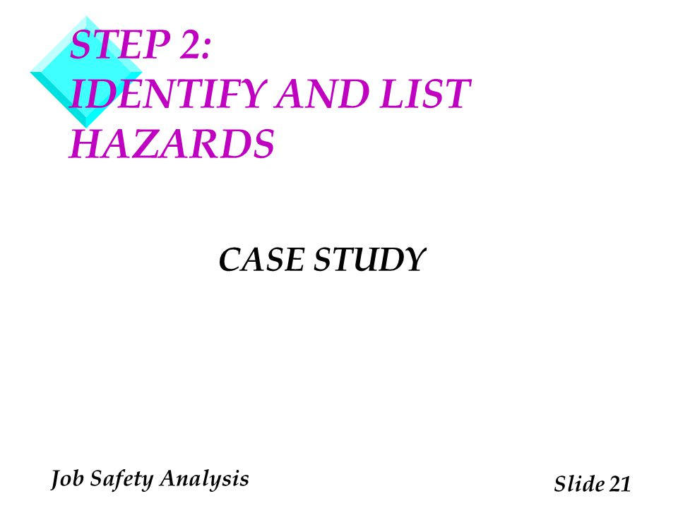 STEP 2: IDENTIFY AND LIST HAZARDS