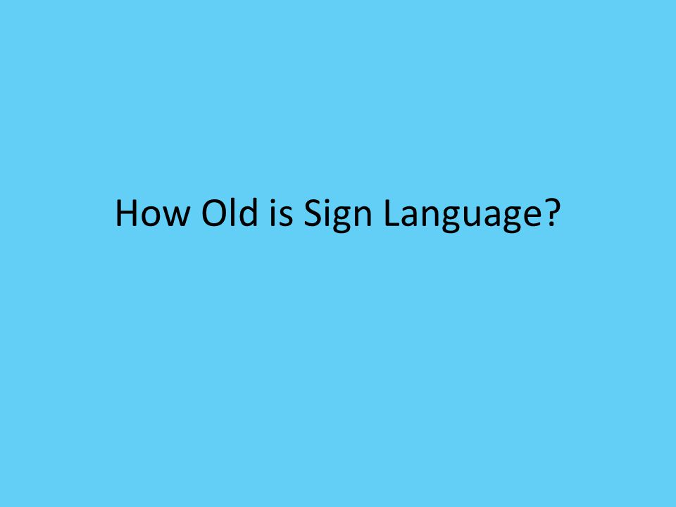 How Old is Sign Language