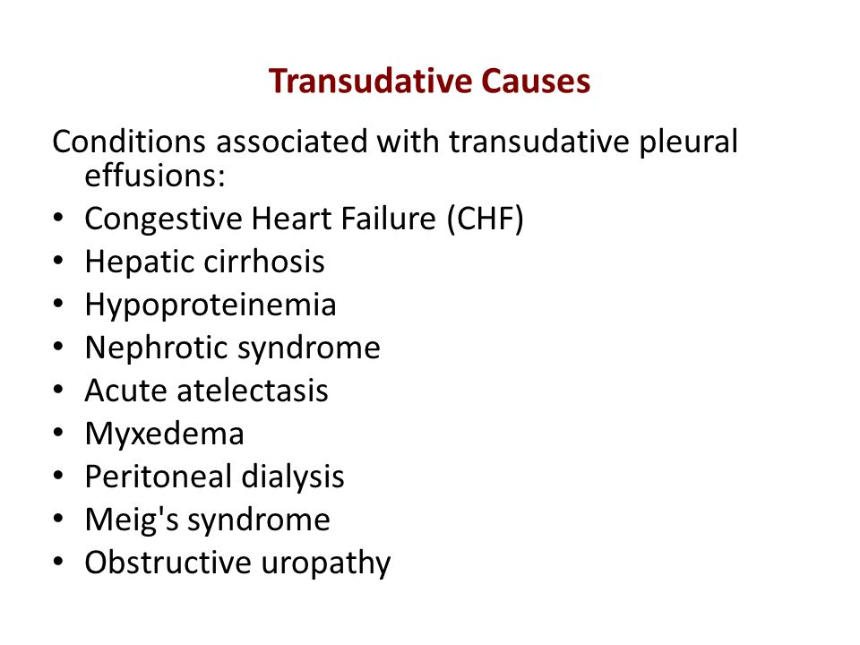 Transudative Causes Conditions associated with transudative pleural effusions: Congestive Heart Failure (CHF)