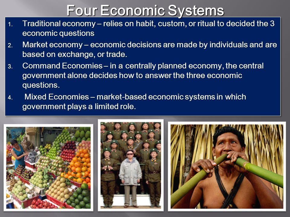 four economic systems traditional economy relies on habit custom or ritual to decided