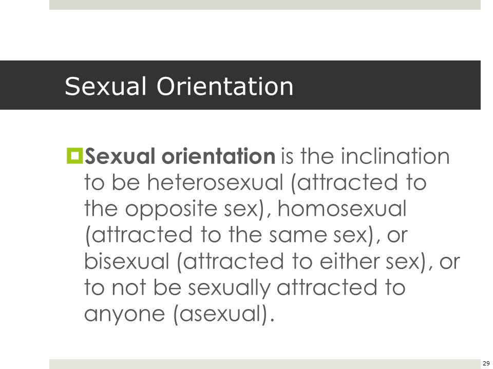 The inclination to be heterosexual homosexual or bisexual is called