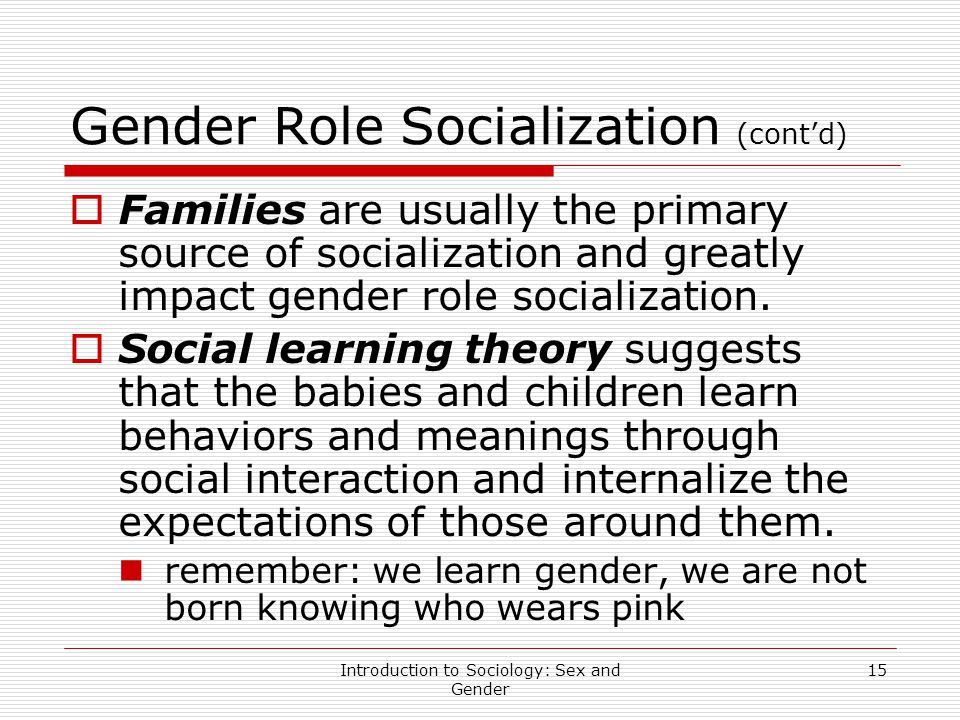 chapter 5 socialization gender roles A learned set of culturally prescribed attitudes and behaviors presumed to be masculine or feminine, associated with but distinct from the biological status of being male or female.
